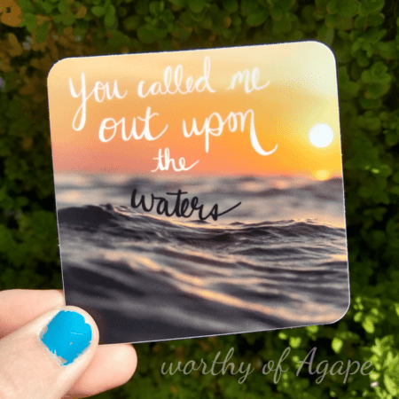 You called me out upon the waters sticker